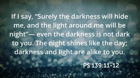 Ps 139;11-12